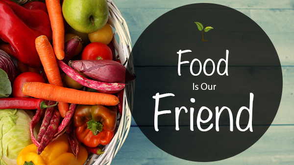 food is our friend